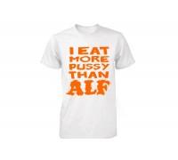Тениска с надпис ''I eat more pussy than Alf'' ,мъжка